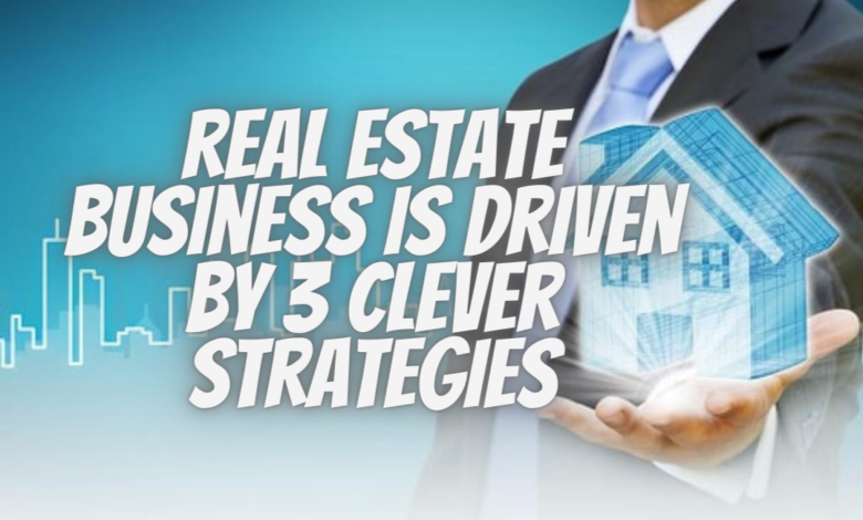 A-smart-real-estate-business-is-driven-by-3-clever-strategies