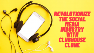 Photo of How Clubhouse Clone Can Help You Revolutionize the Social Media Industry?