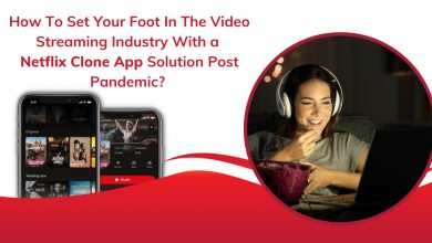 Photo of How To Set Your Foot In The Video Streaming Industry With A Netflix Clone App Post Pandemic?